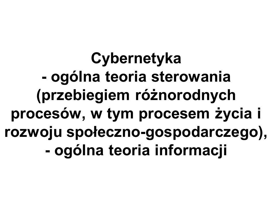 Cybernetyka - ogólna teoria sterowania (przebiegiem różnorodnych procesów, w tym procesem życia i rozwoju społeczno-gospodarczego), - ogólna teoria in
