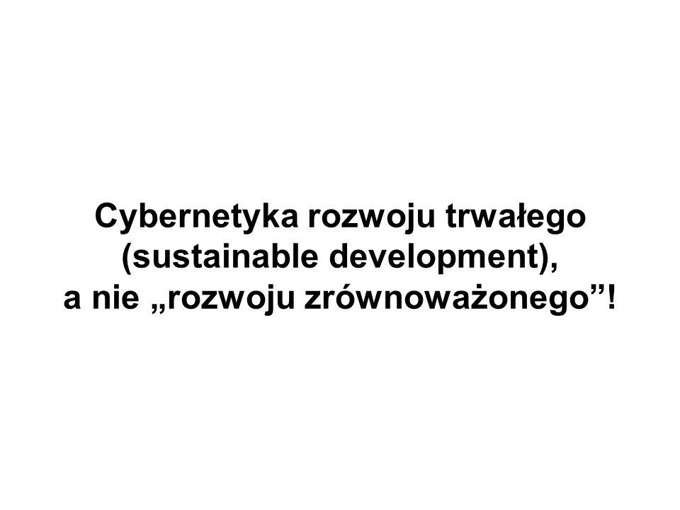 Cybernetyka rozwoju trwałego (sustainable development), a nie rozwoju zrównoważonego!
