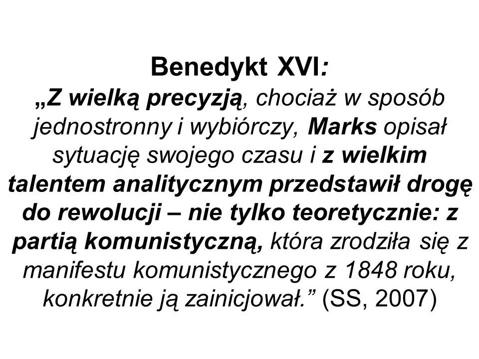 Benedykt XVI:Z wielką precyzją, chociaż w sposób jednostronny i wybiórczy, Marks opisał sytuację swojego czasu i z wielkim talentem analitycznym przed