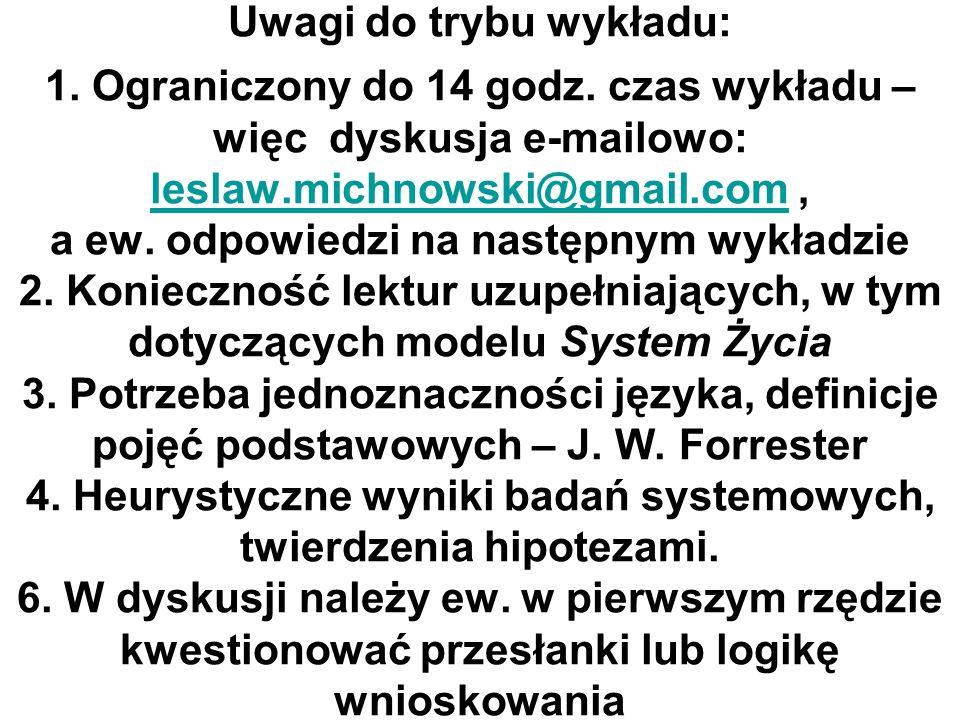 Uwagi do trybu wykładu: 1. Ograniczony do 14 godz. czas wykładu – więc dyskusja e-mailowo: leslaw.michnowski@gmail.com, a ew. odpowiedzi na następnym