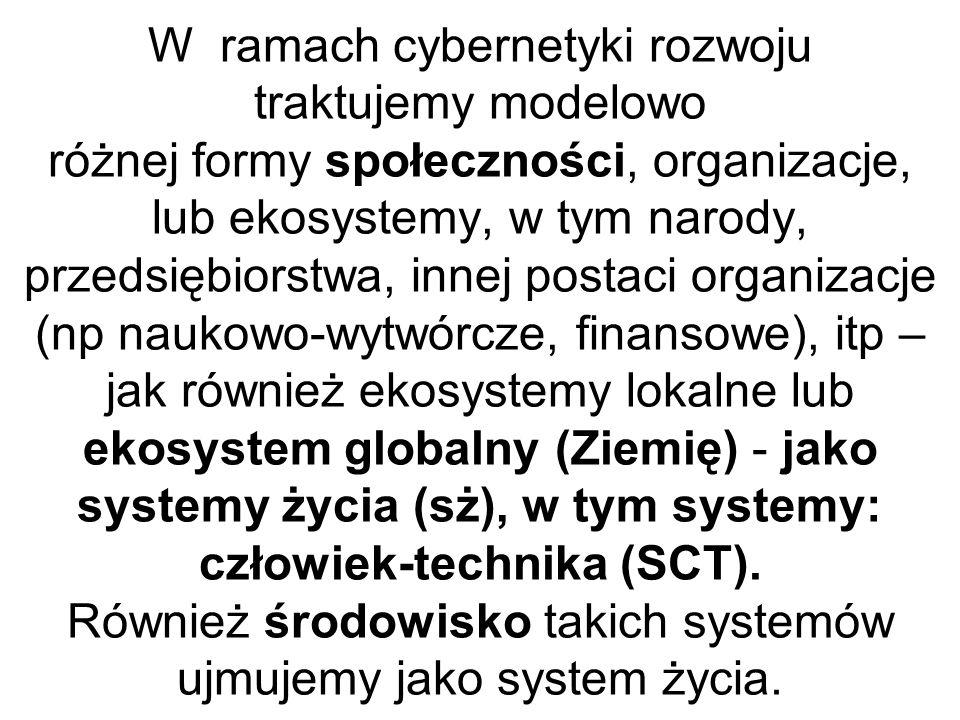 W ramach cybernetyki rozwoju traktujemy modelowo różnej formy społeczności, organizacje, lub ekosystemy, w tym narody, przedsiębiorstwa, innej postaci