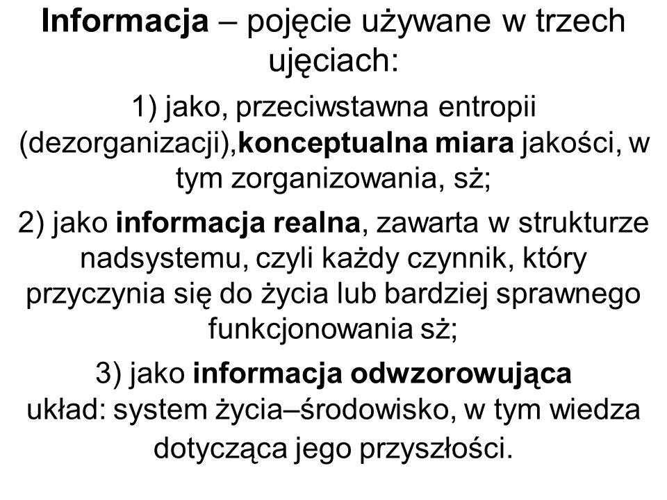 Informacja – pojęcie używane w trzech ujęciach: 1) jako, przeciwstawna entropii (dezorganizacji),konceptualna miara jakości, w tym zorganizowania, sż;
