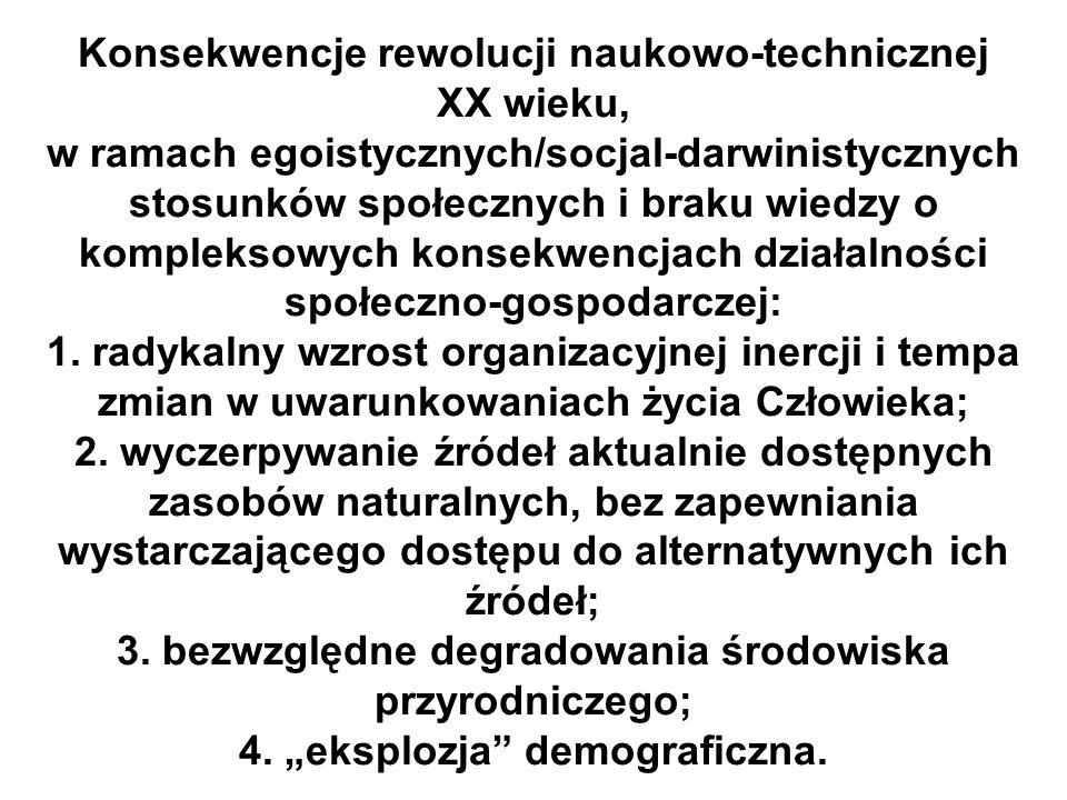 Konsekwencje rewolucji naukowo-technicznej XX wieku, w ramach egoistycznych/socjal-darwinistycznych stosunków społecznych i braku wiedzy o kompleksowy