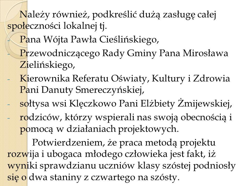 Należy również, podkreślić dużą zasługę całej społeczności lokalnej tj. - Pana Wójta Pawła Cieślińskiego, - Przewodniczącego Rady Gminy Pana Mirosława