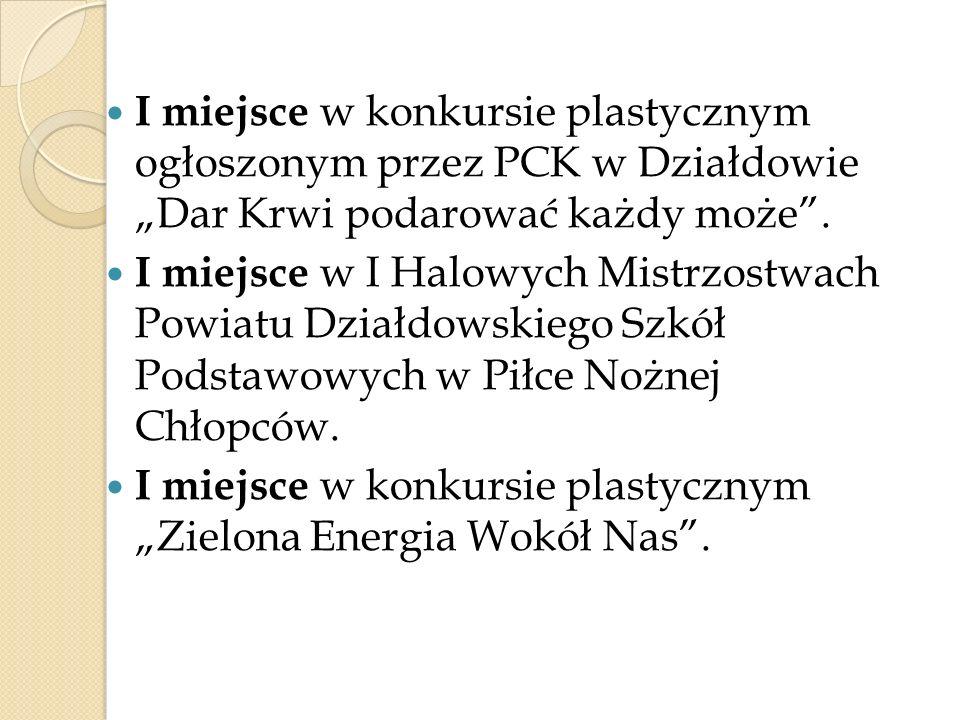 I miejsce w konkursie plastycznym ogłoszonym przez PCK w Działdowie Dar Krwi podarować każdy może. I miejsce w I Halowych Mistrzostwach Powiatu Działd