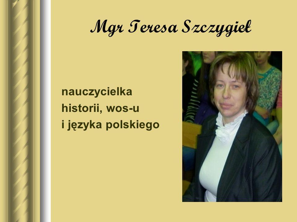 Mgr Teresa Szczygieł nauczycielka historii, wos-u i języka polskiego