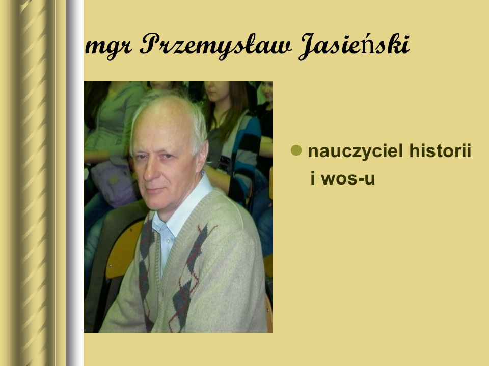 mgr Przemysław Jasie ń ski nauczyciel historii i wos-u