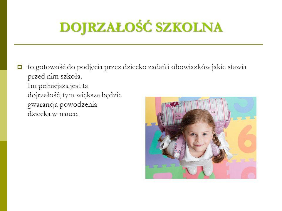 DOJRZAŁOŚĆ SZKOLNA to gotowość do podjęcia przez dziecko zadań i obowiązków jakie stawia przed nim szkoła.