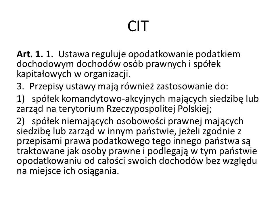 CIT Art. 1. 1. Ustawa reguluje opodatkowanie podatkiem dochodowym dochodów osób prawnych i spółek kapitałowych w organizacji. 3. Przepisy ustawy mają