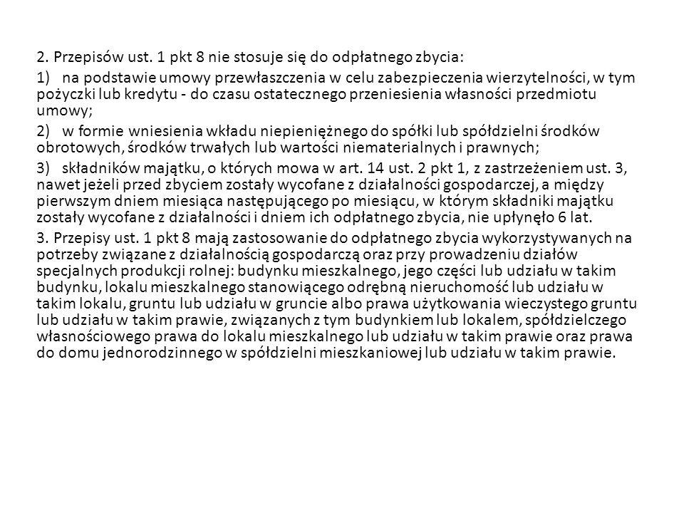 2. Przepisów ust. 1 pkt 8 nie stosuje się do odpłatnego zbycia: 1) na podstawie umowy przewłaszczenia w celu zabezpieczenia wierzytelności, w tym poży