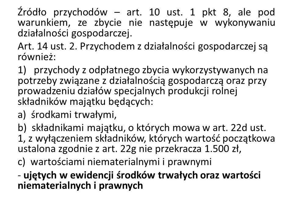 Źródło przychodów – art. 10 ust. 1 pkt 8, ale pod warunkiem, ze zbycie nie następuje w wykonywaniu działalności gospodarczej. Art. 14 ust. 2. Przychod