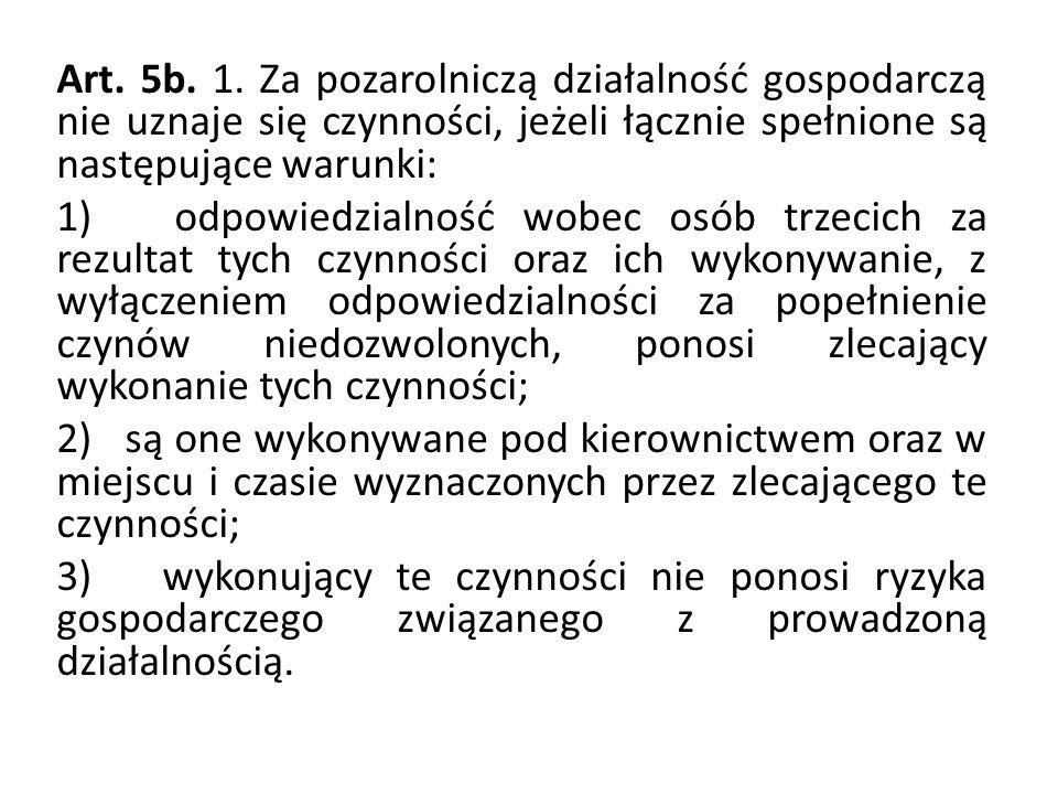 Art. 5b. 1. Za pozarolniczą działalność gospodarczą nie uznaje się czynności, jeżeli łącznie spełnione są następujące warunki: 1) odpowiedzialność wob