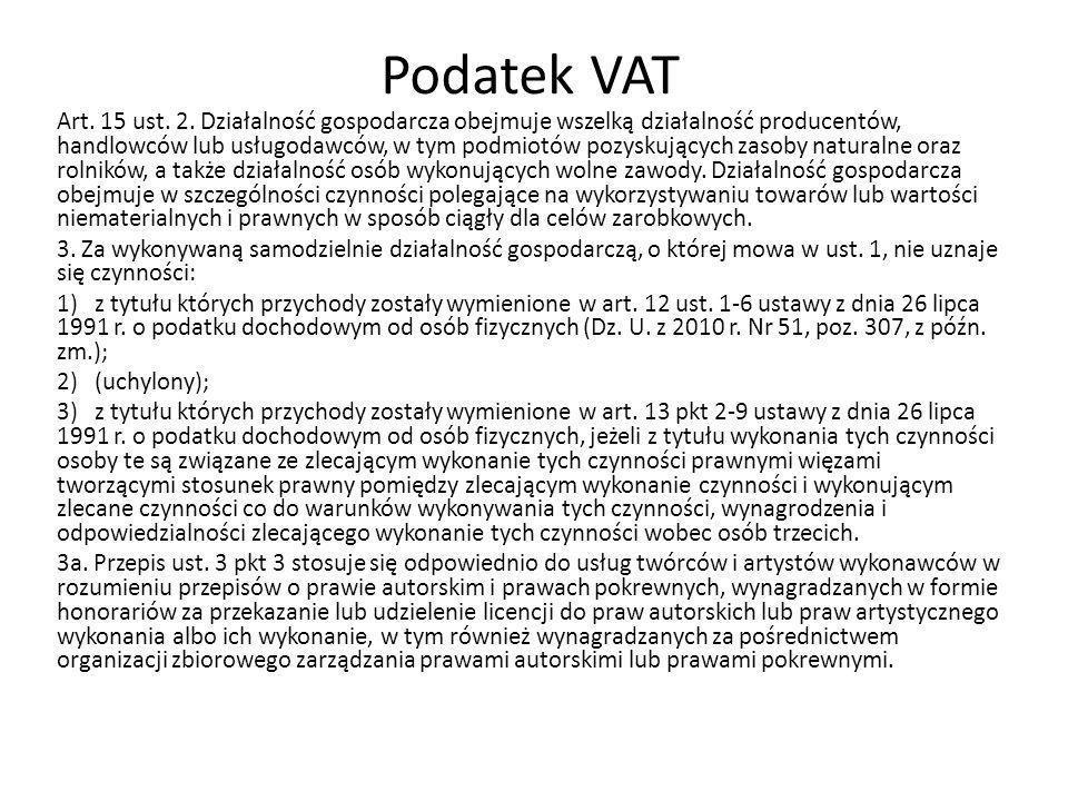 Podatek VAT Art. 15 ust. 2. Działalność gospodarcza obejmuje wszelką działalność producentów, handlowców lub usługodawców, w tym podmiotów pozyskujący