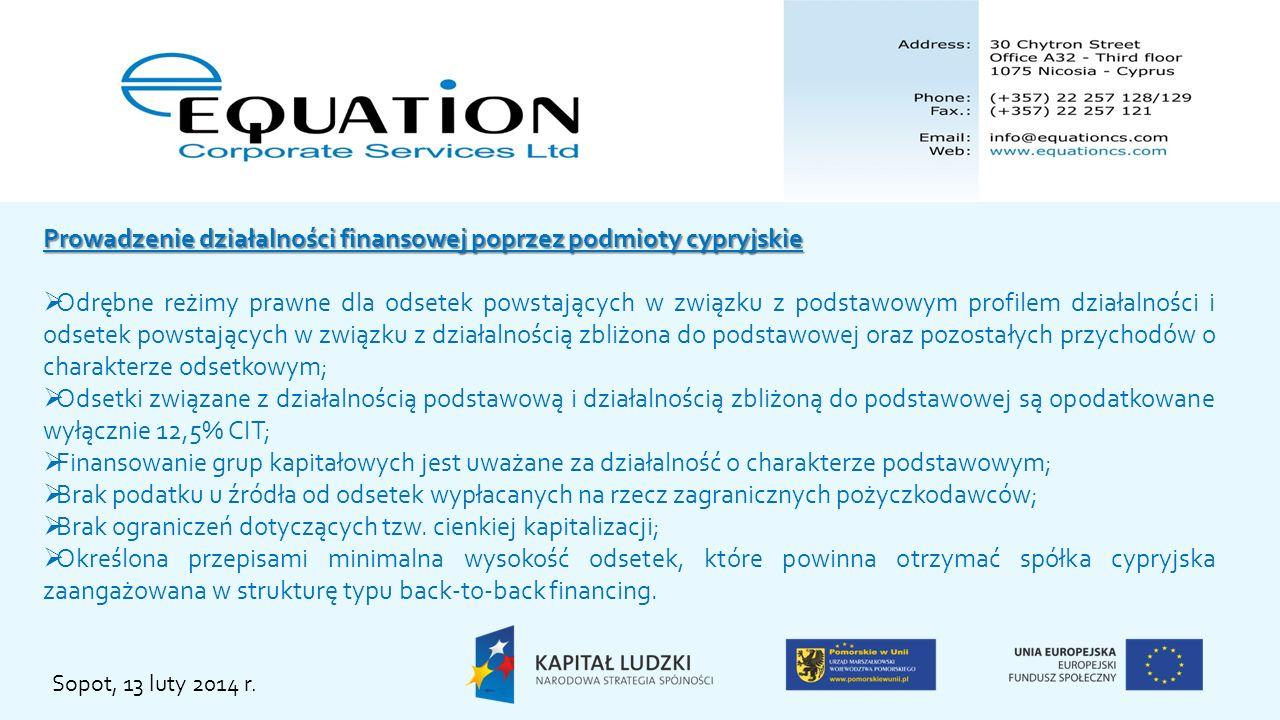 Sopot, 13 luty 2014 r. Prowadzenie działalności finansowej poprzez podmioty cypryjskie Odrębne reżimy prawne dla odsetek powstających w związku z pods