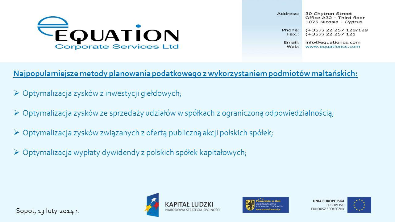 Sopot, 13 luty 2014 r. Najpopularniejsze metody planowania podatkowego z wykorzystaniem podmiotów maltańskich: Optymalizacja zysków z inwestycji giełd