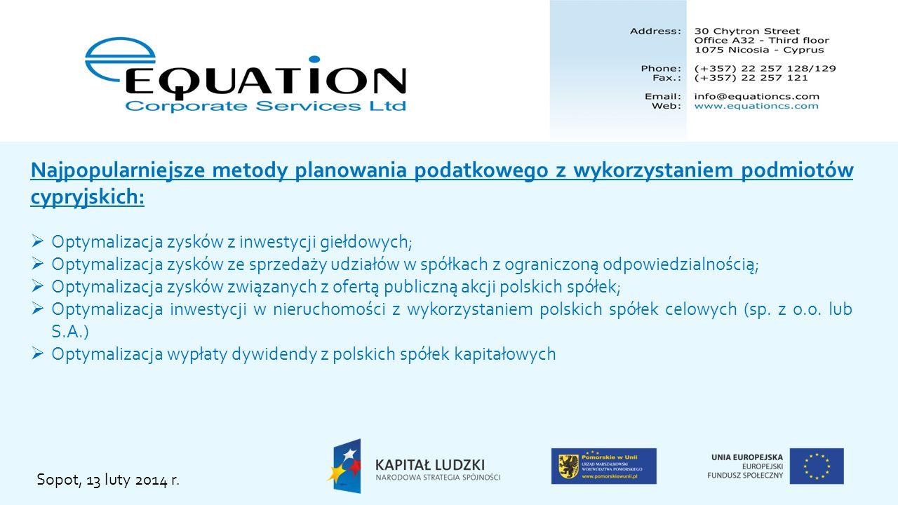 Sopot, 13 luty 2014 r. Najpopularniejsze metody planowania podatkowego z wykorzystaniem podmiotów cypryjskich: Optymalizacja zysków z inwestycji giełd