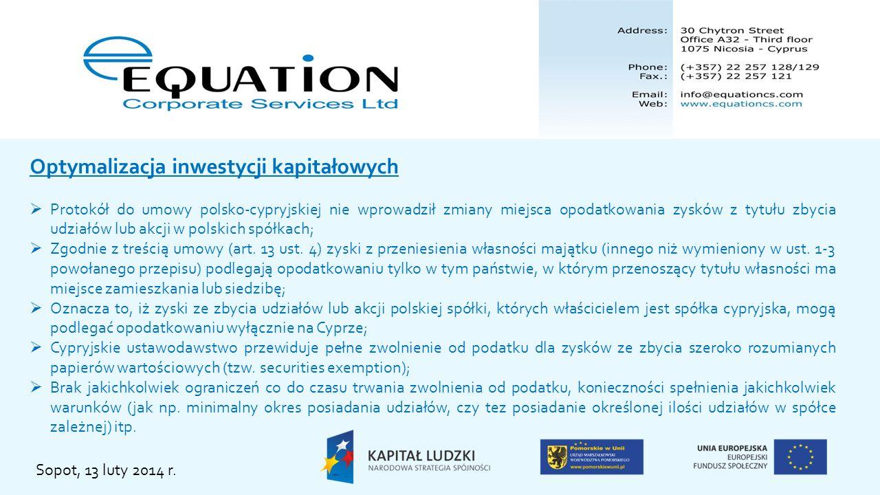 CyCo PolCo s-ka powiązana udziały Zyski ze zbycia udziałów PolCo 0% WHT, zgodnie z DTT miejscem opodatkowania zysków ze zbycia Udziałów jest wyłącznie Cypr Pełne zwolnienie od podatku zysków ze zbycia udziałów PolCo Sopot, 13 luty 2014 r.