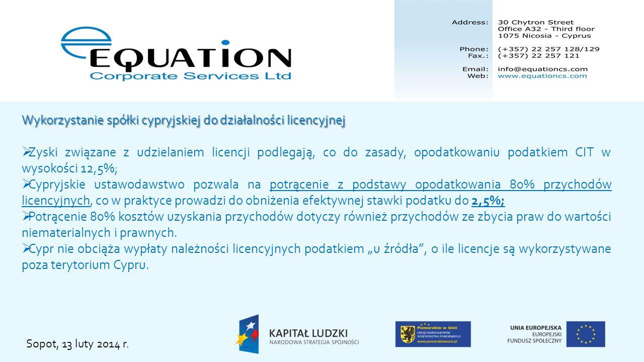 Sopot, 13 luty 2014 r. Wykorzystanie spółki cypryjskiej do działalności licencyjnej Zyski związane z udzielaniem licencji podlegają, co do zasady, opo