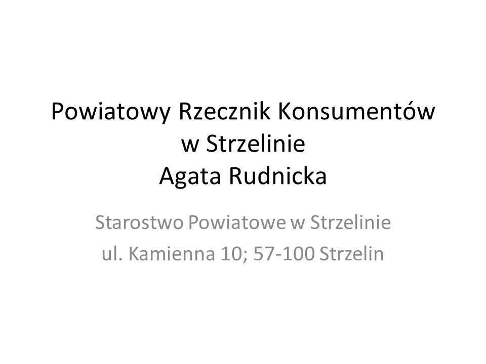 Powiatowy Rzecznik Konsumentów w Strzelinie Agata Rudnicka Starostwo Powiatowe w Strzelinie ul. Kamienna 10; 57-100 Strzelin