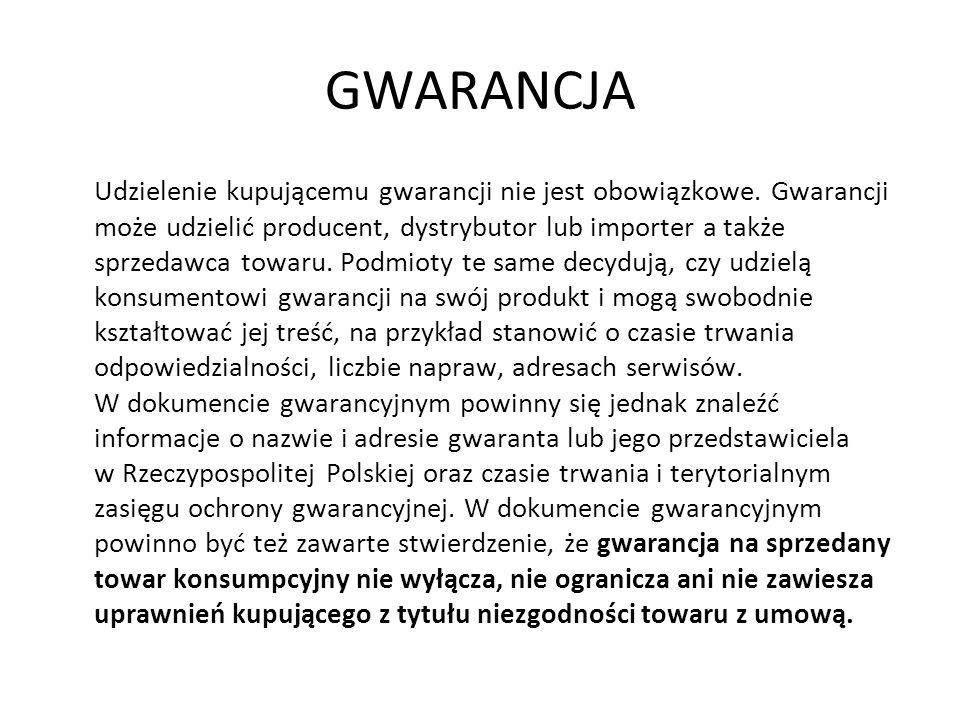 GWARANCJA Udzielenie kupującemu gwarancji nie jest obowiązkowe. Gwarancji może udzielić producent, dystrybutor lub importer a także sprzedawca towaru.
