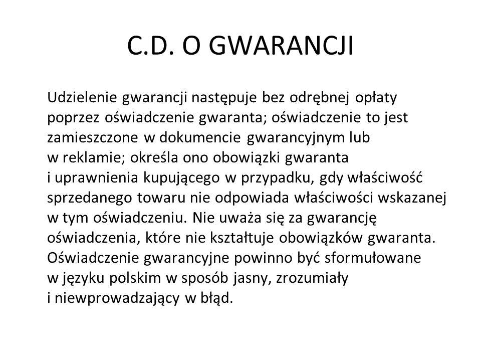 C.D. O GWARANCJI Udzielenie gwarancji następuje bez odrębnej opłaty poprzez oświadczenie gwaranta; oświadczenie to jest zamieszczone w dokumencie gwar