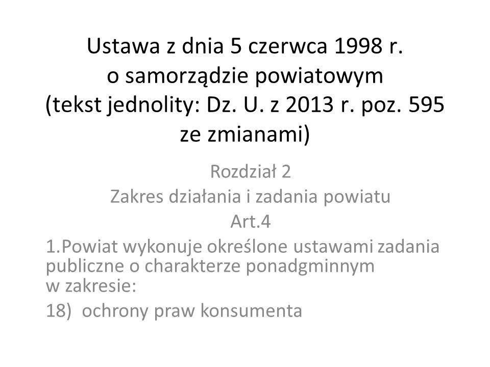 Ustawa z dnia 5 czerwca 1998 r. o samorządzie powiatowym (tekst jednolity: Dz. U. z 2013 r. poz. 595 ze zmianami) Rozdział 2 Zakres działania i zadani
