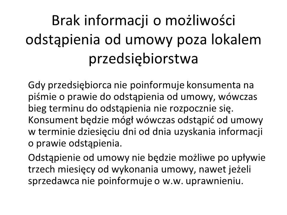 Brak informacji o możliwości odstąpienia od umowy poza lokalem przedsiębiorstwa Gdy przedsiębiorca nie poinformuje konsumenta na piśmie o prawie do od