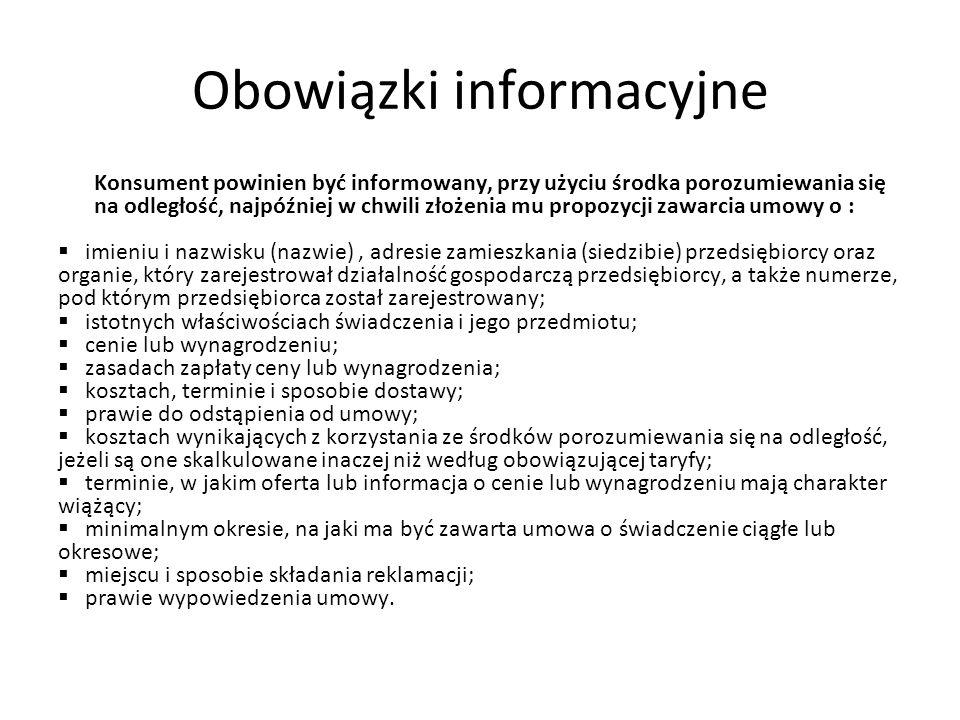 Obowiązki informacyjne Konsument powinien być informowany, przy użyciu środka porozumiewania się na odległość, najpóźniej w chwili złożenia mu propozy