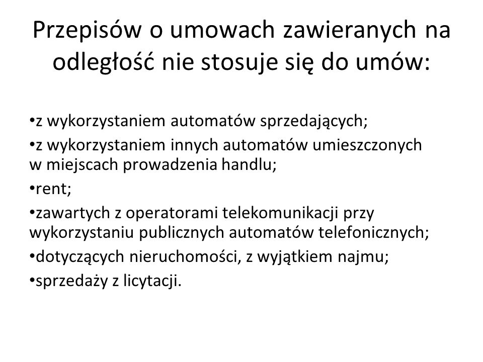 Przepisów o umowach zawieranych na odległość nie stosuje się do umów: z wykorzystaniem automatów sprzedających; z wykorzystaniem innych automatów umie