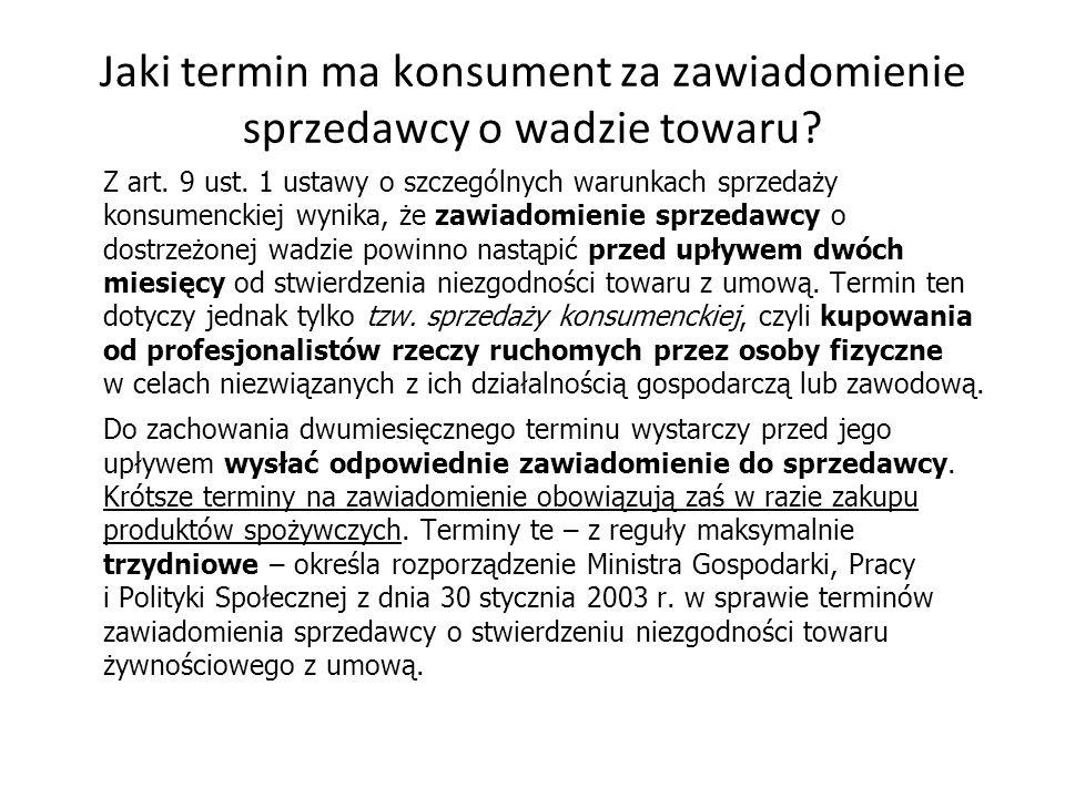 Jaki termin ma konsument za zawiadomienie sprzedawcy o wadzie towaru? Z art. 9 ust. 1 ustawy o szczególnych warunkach sprzedaży konsumenckiej wynika,