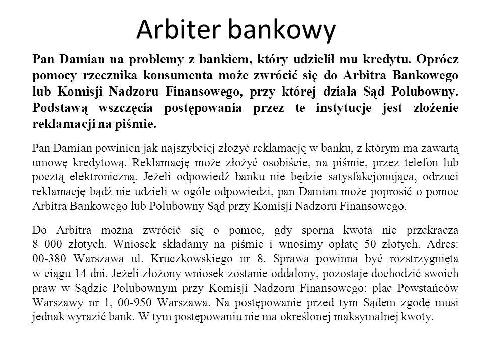 Arbiter bankowy Pan Damian na problemy z bankiem, który udzielił mu kredytu. Oprócz pomocy rzecznika konsumenta może zwrócić się do Arbitra Bankowego