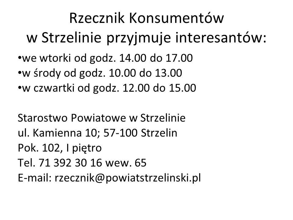 Rzecznik Konsumentów w Strzelinie przyjmuje interesantów: we wtorki od godz. 14.00 do 17.00 w środy od godz. 10.00 do 13.00 w czwartki od godz. 12.00