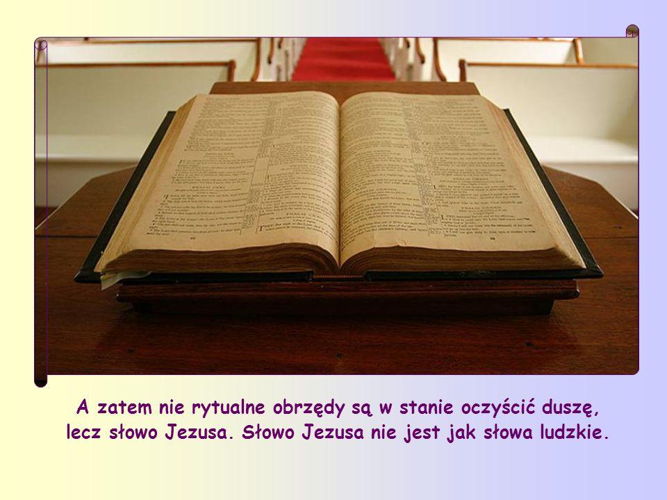 Jezus wskazuje najważniejszy sposób oczyszczenia: Wy już jesteście czyści dzięki słowu, które wypowiedziałem do was .