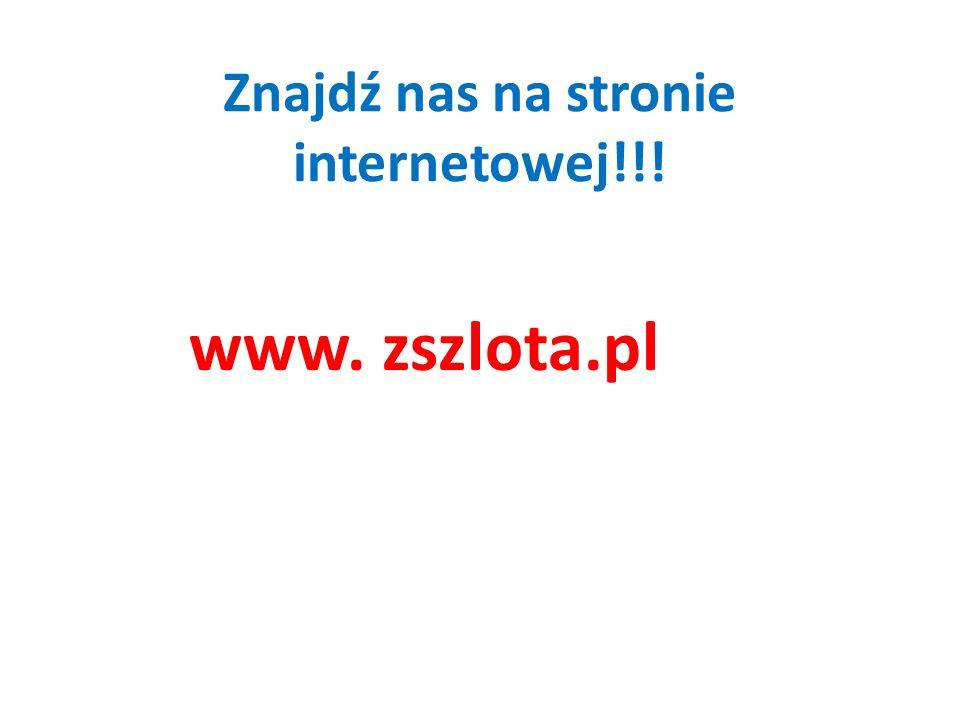Znajdź nas na stronie internetowej!!! www. zszlota.pl