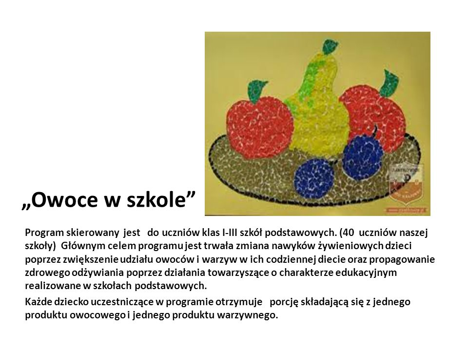 Owoce w szkole Program skierowany jest do uczniów klas I-III szkół podstawowych. (40 uczniów naszej szkoły) Głównym celem programu jest trwała zmiana