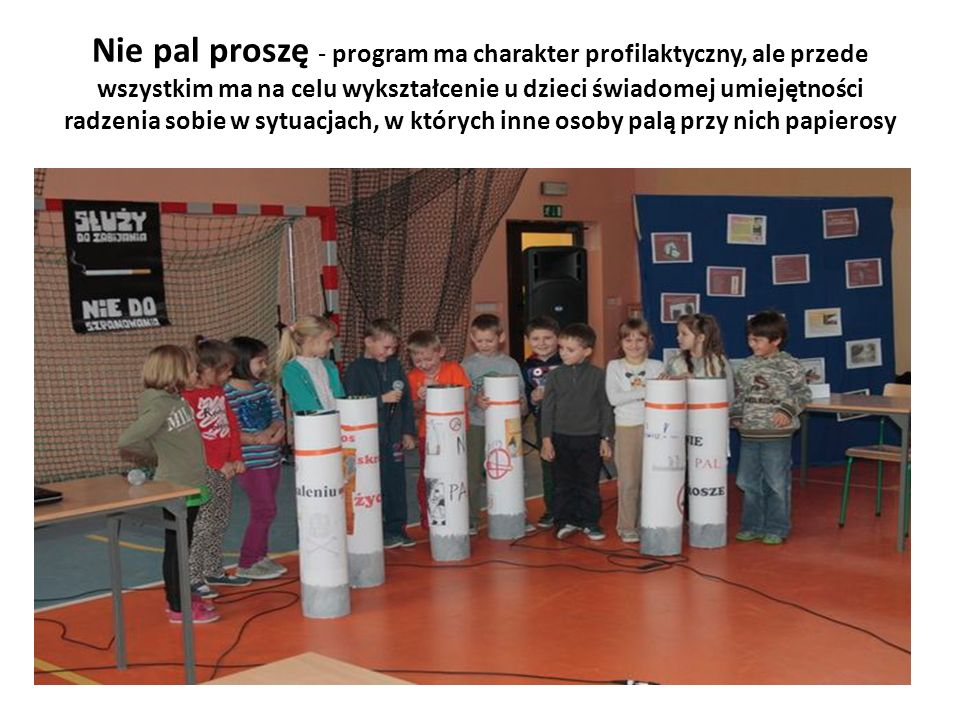 Nie pal proszę - program ma charakter profilaktyczny, ale przede wszystkim ma na celu wykształcenie u dzieci świadomej umiejętności radzenia sobie w s