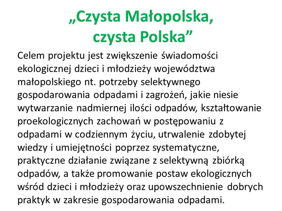 Czysta Małopolska, czysta Polska Celem projektu jest zwiększenie świadomości ekologicznej dzieci i młodzieży województwa małopolskiego nt. potrzeby se