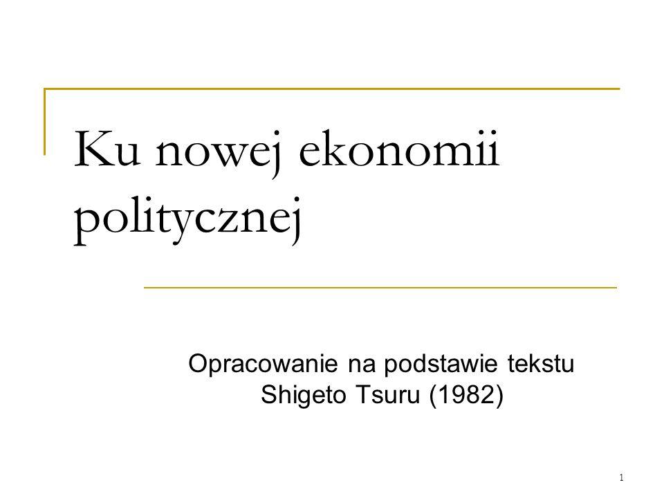 1 Ku nowej ekonomii politycznej Opracowanie na podstawie tekstu Shigeto Tsuru (1982)