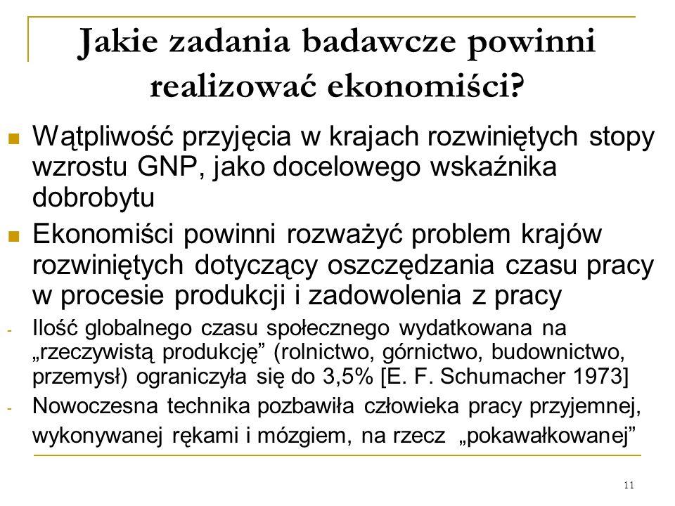 11 Jakie zadania badawcze powinni realizować ekonomiści? Wątpliwość przyjęcia w krajach rozwiniętych stopy wzrostu GNP, jako docelowego wskaźnika dobr