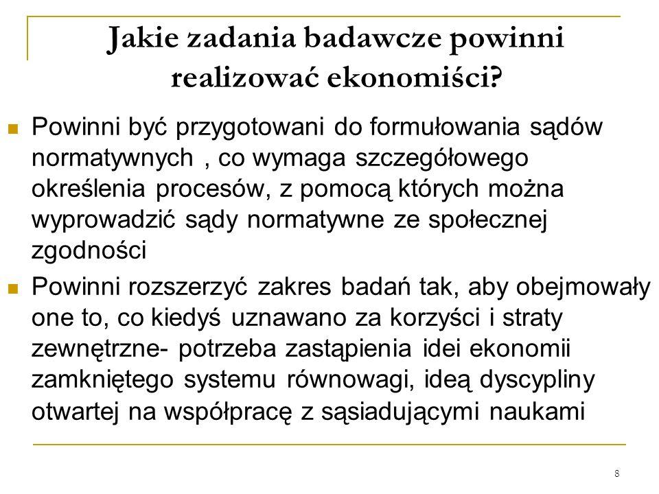 8 Jakie zadania badawcze powinni realizować ekonomiści? Powinni być przygotowani do formułowania sądów normatywnych, co wymaga szczegółowego określeni