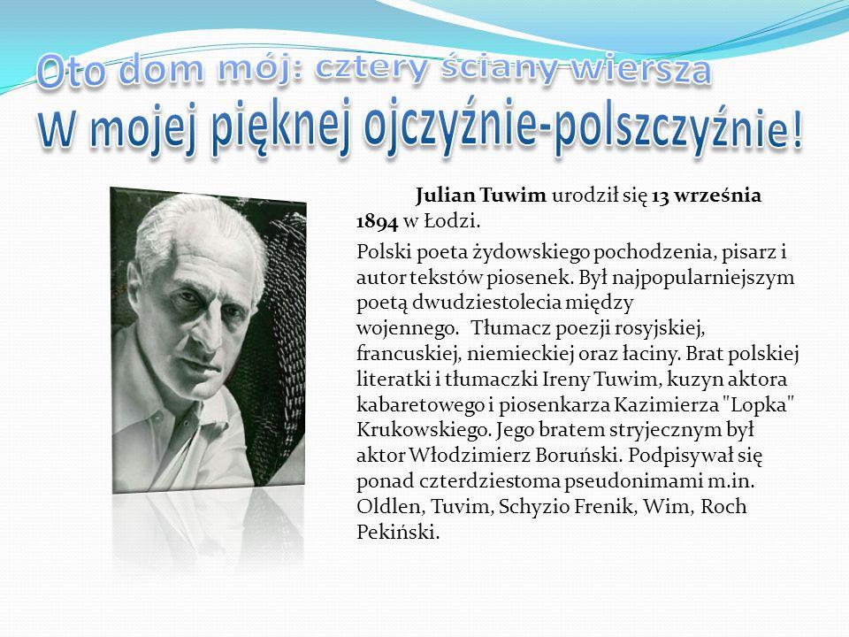 Julian Tuwim urodził się 13 września 1894 w Łodzi. Polski poeta żydowskiego pochodzenia, pisarz i autor tekstów piosenek. Był najpopularniejszym poetą