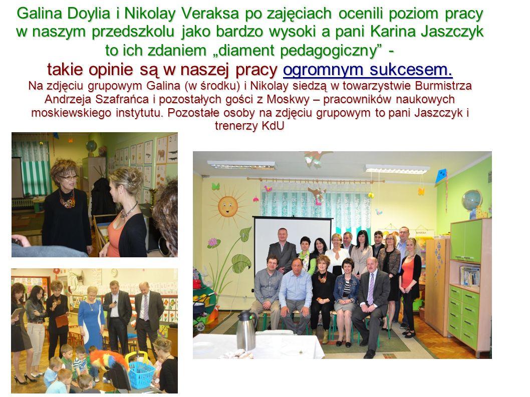 Galina Doylia i Nikolay Veraksa po zajęciach ocenili poziom pracy w naszym przedszkolu jako bardzo wysoki a pani Karina Jaszczyk to ich zdaniem diament pedagogiczny - takie opinie są w naszej pracy ogromnym sukcesem.