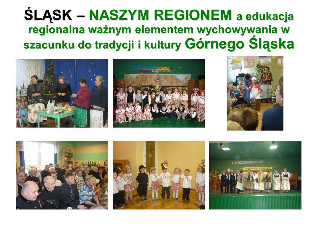 ŚLĄSK – NASZYM REGIONEM a edukacja regionalna ważnym elementem wychowywania w szacunku do tradycji i kultury Górnego Śląska