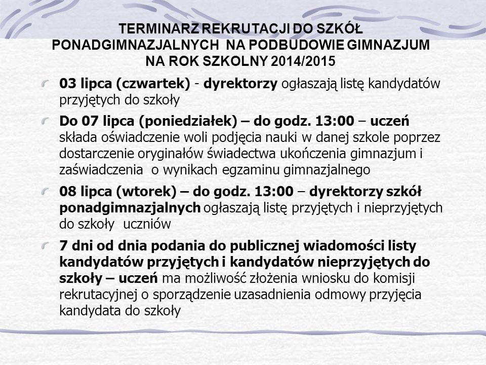 TERMINARZ REKRUTACJI DO SZKÓŁ PONADGIMNAZJALNYCH NA PODBUDOWIE GIMNAZJUM NA ROK SZKOLNY 2014/2015 03 lipca (czwartek) - dyrektorzy ogłaszają listę kan
