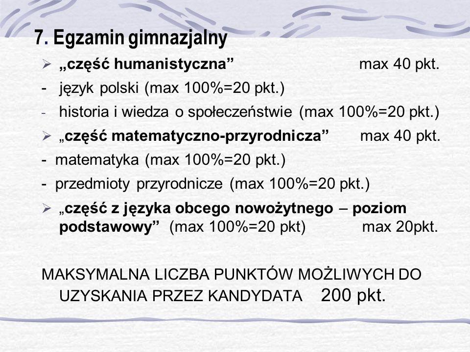 7. Egzamin gimnazjalny część humanistyczna max 40 pkt. - język polski (max 100%=20 pkt.) - historia i wiedza o społeczeństwie (max 100%=20 pkt.) część