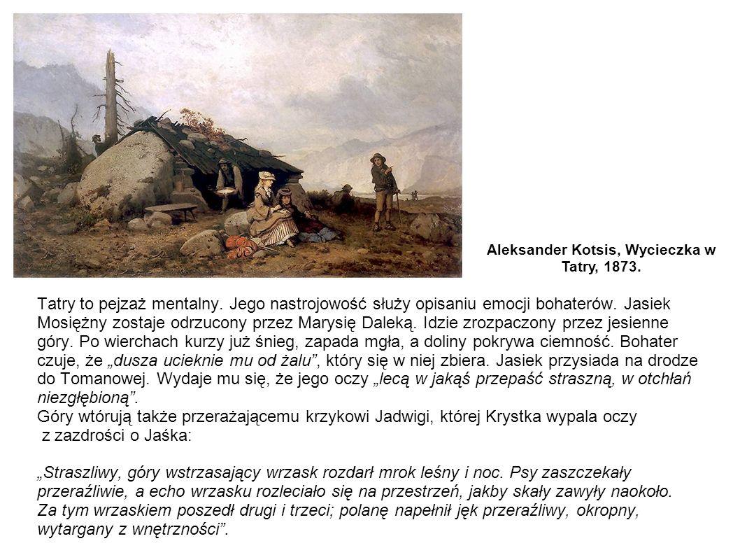 Tatry to pejzaż mentalny. Jego nastrojowość służy opisaniu emocji bohaterów. Jasiek Mosiężny zostaje odrzucony przez Marysię Daleką. Idzie zrozpaczony