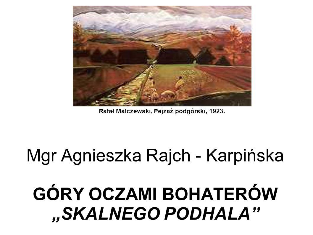 Mgr Agnieszka Rajch - Karpińska GÓRY OCZAMI BOHATERÓW SKALNEGO PODHALA Rafał Malczewski, Pejzaż podgórski, 1923.