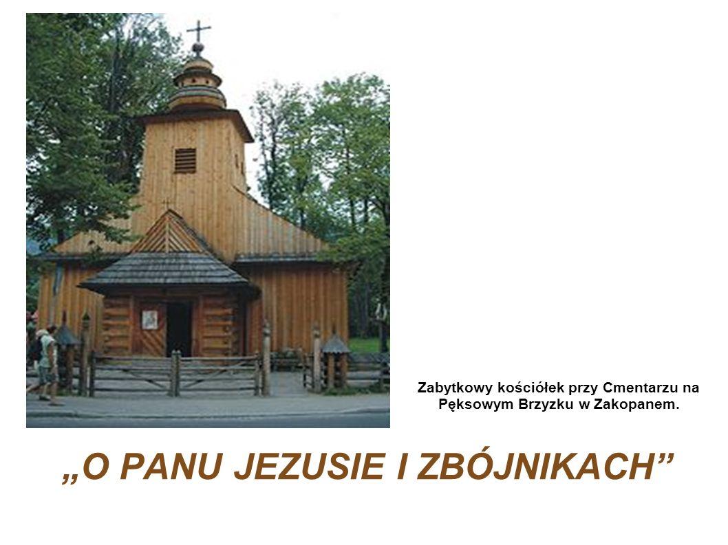 O PANU JEZUSIE I ZBÓJNIKACH Zabytkowy kościółek przy Cmentarzu na Pęksowym Brzyzku w Zakopanem.