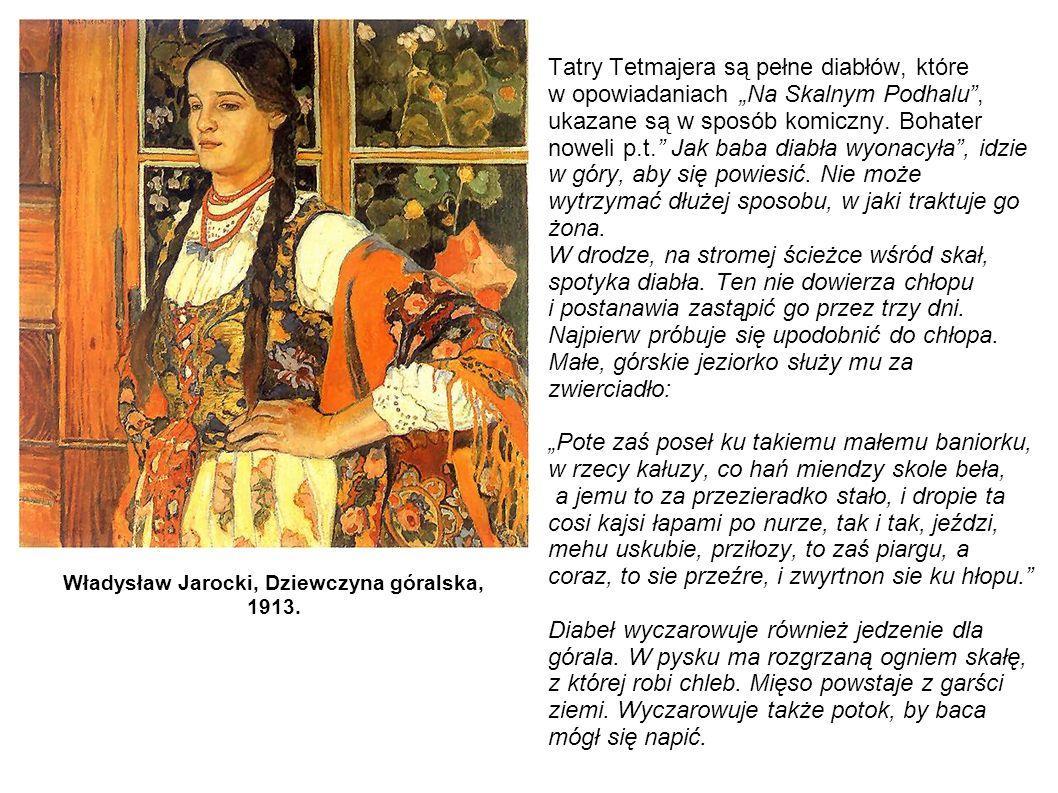 Tatry Tetmajera są pełne diabłów, które w opowiadaniach Na Skalnym Podhalu, ukazane są w sposób komiczny. Bohater noweli p.t. Jak baba diabła wyonacył