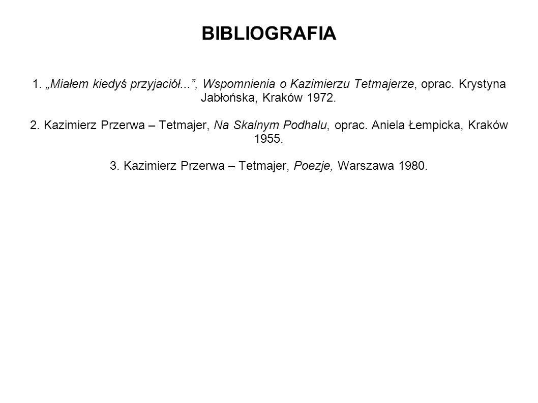BIBLIOGRAFIA 1. Miałem kiedyś przyjaciół..., Wspomnienia o Kazimierzu Tetmajerze, oprac. Krystyna Jabłońska, Kraków 1972. 2. Kazimierz Przerwa – Tetma
